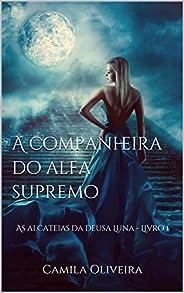 A companheira do alfa supremo: As alcateias da deusa Luna - Livro 1