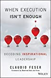 img - for When Execution Isn't Enough: Decoding Inspirational Leadership book / textbook / text book