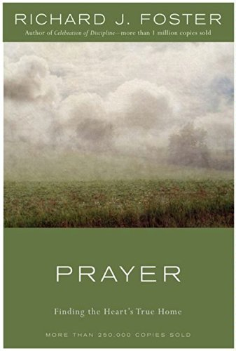Prayer - 10th Anniversary Edition: Finding the Heart's True Home by [Foster, Richard J.]