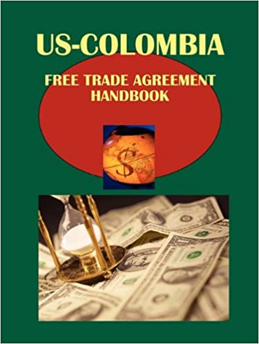 Us Colombia Free Trade Agreement Handbook Volume 1 Strategic And