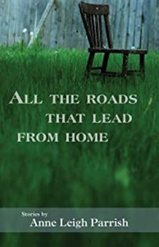 All the Roads That Lead From Home by [Parrish, Anne Leigh]