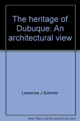The Heritage Of Dubuque  An Architectural View