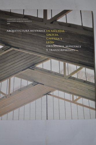 Descargar Libro Arquitectura Moderna En Asturias, Galicia, Castilla Y León: Ortodoxia, Márgenes, Transgresiones Agrasar Quiroga