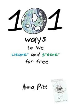 101 Ways to Live Cleaner and Greener for Free by [Pitt, Anna]