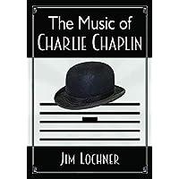 Lochner, J: The Music of Charlie Chaplin