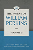 The Works of William Perkins, Volume 2