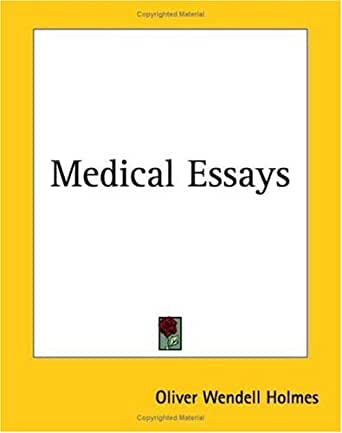 medical essays holmes Editions for medical essays: (kindle edition), (kindle edition published in 2012), (leather bound published in 1987), 1356082793 (hardcover published in.