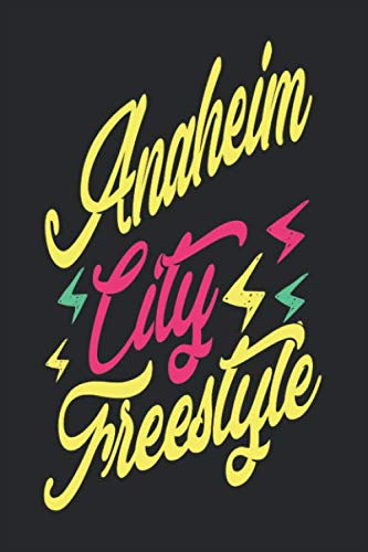 Anaheim City Freestyle: Anaheim Notebook | Anaheim Vacation Journal | Handlettering | Diary I Logbook | 110 Blank Paper Pages | 6 x 9]()