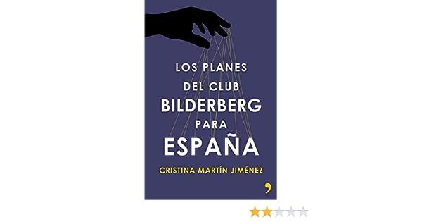Amazon.com: Los planes del club Bilderberg para España (Spanish Edition) eBook: Cristina Martín Jiménez: Kindle Store
