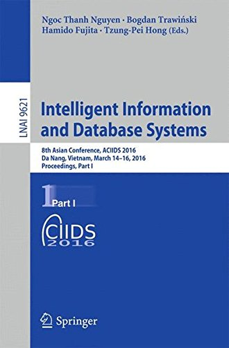 Intelligent Information and Database Systems: 8th Asian Conference, ACIIDS 2016, Da Nang, Vietnam, March 14-16, 2016, Proceedings, Part I (Lecture Notes in Computer Science) by Nguyen Ngoc Thanh