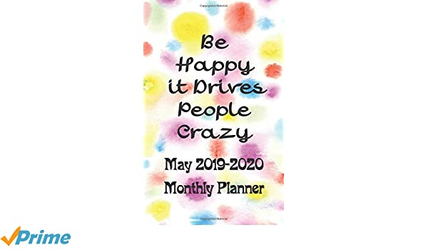 May 2019 - 2020 Be Happy it Drives People Crazy Monthly ...