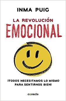 La Revolución Emocional: ¡todos Necesitamos Lo Mismo Para Sentirnos Bien! por Inma Puig
