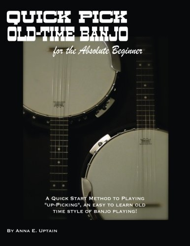 Quick Pick Old Time Banjo for the Absolute Beginner: A Quick Start Method to Playing