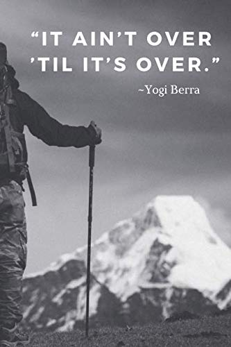 It ain't over 'til it's over.: 110 Pages Notebook With Motivational Yogi Berra Quote (Motivate Yourself)
