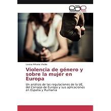 Violencia de género y sobre la mujer en Europa: Un análisis de las regulaciones de