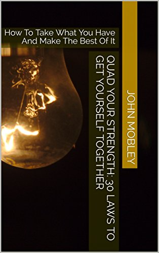 #freebooks – Quad Your Strength: 30 Laws To Get Yourself Together: How To Take What You Have And Make The Best Of It (John Mobley's Self Help Series Book 1)