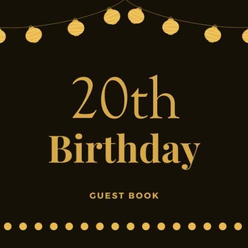 20th Birthday Guest Book: Happy Birthday Celebrating 20 Years, Message Logbook Keepsake Memory Diary Notebook for Sign In Black & Gold Simple Gifts ... and Friends to Write Messages, Best Wishes