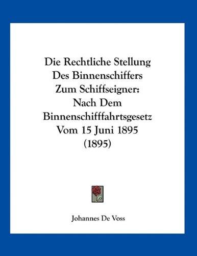 Read Online Die Rechtliche Stellung Des Binnenschiffers Zum Schiffseigner: Nach Dem Binnenschifffahrtsgesetz Vom 15 Juni 1895 (1895) (German Edition) ebook