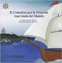 El Concurso Por la Princesa Mas Linda del Mundo: El Barco Mas Lindo y Mas Grande del Mundo: Amazon.es: david singer: Libros