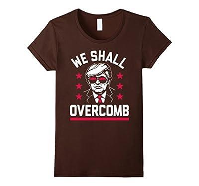 We Shall Overcomb - Funny Donald Trump T-Shirt