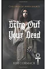 Bring Out Your Dead (Children of Ankh series novellas) (Volume 1) Paperback