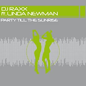 DJ Raxx Feat. Linda Newman - Party Till The Sunrise