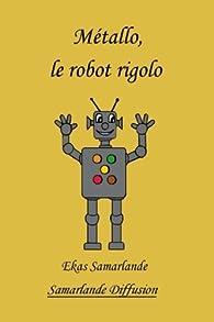 Métallo, le robot rigolo par Ekas Samarlande