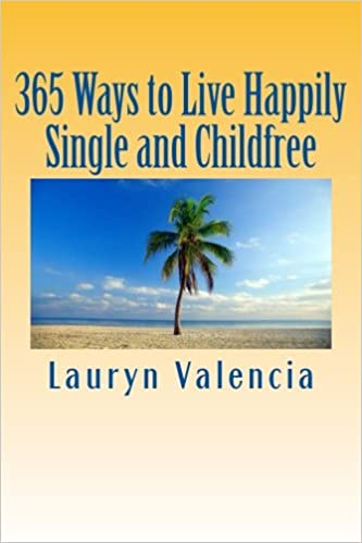 Book 365 Ways to Live Happily Single and Childfree