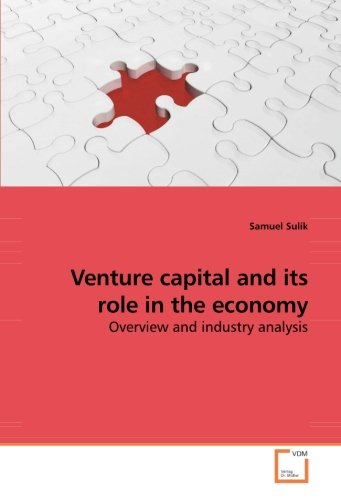 Venture capital and its role in the economy: Overview and industry analysis