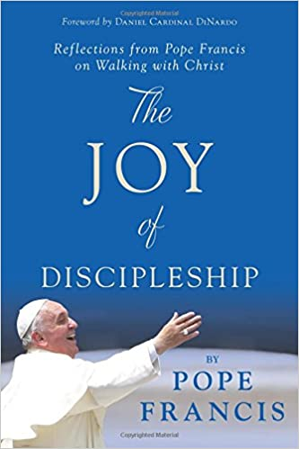 Book The Joy of Discipleship: Reflections from Pope Francis on Walking with Christ