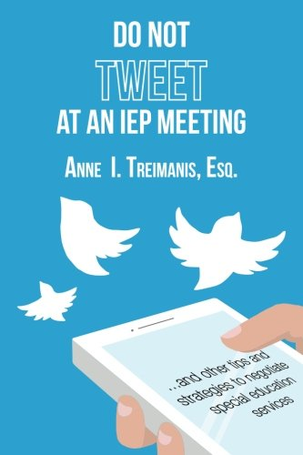 Do Not Tweet at an IEP Meeting: and other tips and strategies to negotiate special education services