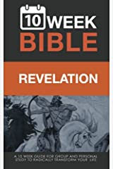 Revelation:  10 Week Bible: A 10 week guide for group and personal study  to radically transform your life (Volume 66) Paperback