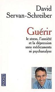 Guérir : le stress, l'anxiété et la dépression sans médicaments ni psychanalyse, Servan-Schreiber, David