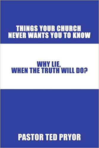 Things Your Church Never Wants You to Know: Why Lie, When the Truth Will Do?