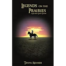 Legends on the Prairies: a Sacred Land Story (Sacred Land Stories) (English Edition)