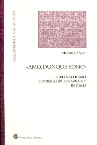 Amo, dunque sono: Sibilla Aleramo, pioniera del femminismo in Italia (Italianistica nel mondo) (Italian Edition)