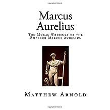 Marcus Aurelius: The Moral Writings of the Emperor Marcus Aurelius