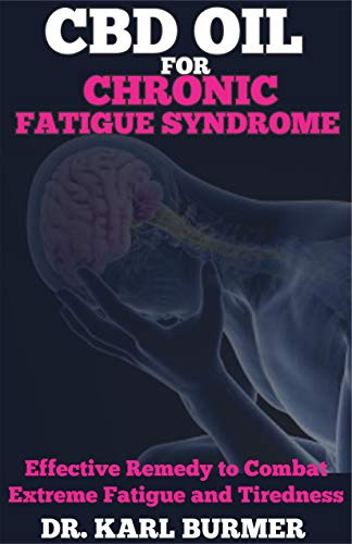 CBD OIL FOR CHRONIC FATIGUE SYNDROME: Effective Remedy to Combat Extreme Fatigue and Tiredness