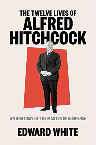 Book Cover: The Twelve Lives of Alfred Hitchcock: An Anatomy of the Master of Suspense