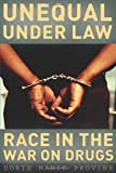 Unequal under Law: Race in the War on Drugs