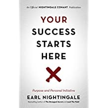Your Success Starts Here: Purpose and Personal Initiative (An Official Nightingale Conant Publication)
