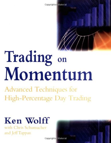 Trading on Momentum: Advanced Techniques for High Percentage Day Trading by Ken Wolff, Chris Schumacher, Jeff Tappan