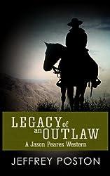 Legacy Of An Outlaw: A Jason Peares Western (Jason Peares Westerns Book 2)