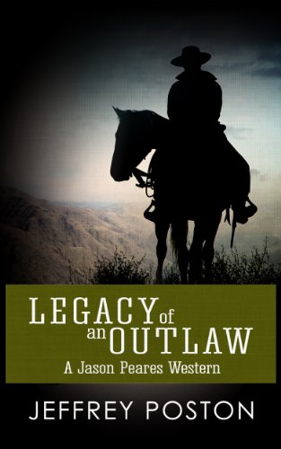 Legacy Of An Outlaw: A Jason Peares Western (Jason Peares Westerns Book 2) by [Poston, Jeffrey]