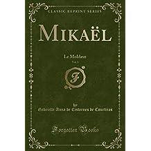 Mikaël, Vol. 1: Le Moldave (Classic Reprint)