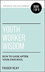 Youth Worker Wisdom: How to Look After Your Own Soul (Book 1)