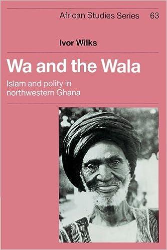 Wa and the Wala: Islam and Polity in Northwestern Ghana (African Studies)