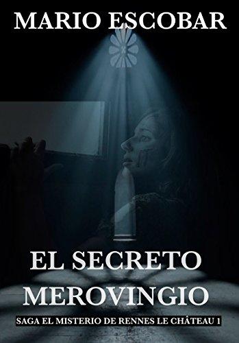 El Secreto Merovingio: Saga El Misterio de Rennes Le Château (Spanish Edition) by