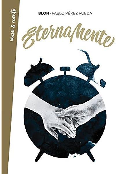 Eternamente (Verso&Cuento): Amazon.es: Pérez Rueda (Blon), Pablo: Libros