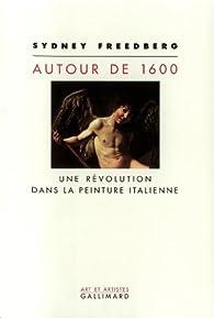 Autour de 1600: Une révolution dans la peinture italienne par Sydney Freedberg